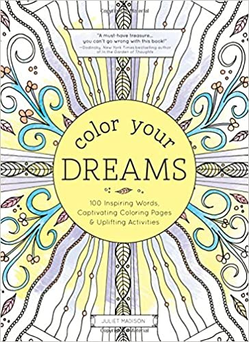 Color Your Dreams 100 Inspiring Words Captivating Coloring Pages And Uplifting Activities Adult Books Juliet Madison 0760789258107