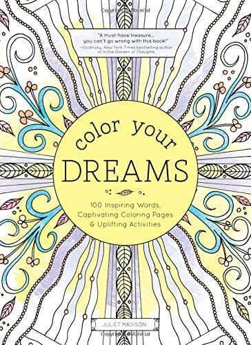 Color Your Dreams: 100 Inspiring Words, Captivating Coloring Pages, and Uplifting Activities (Adult Coloring Books) ()
