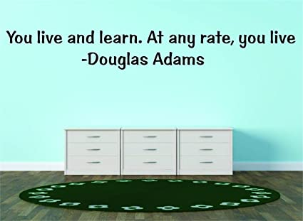 Amazon Com You Live And Learn At Any Rate You Live Douglas Adams