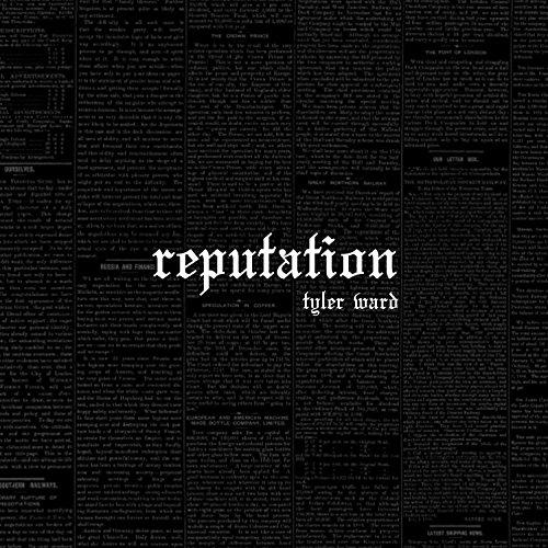Reputation – a Tyler Ward Trib...