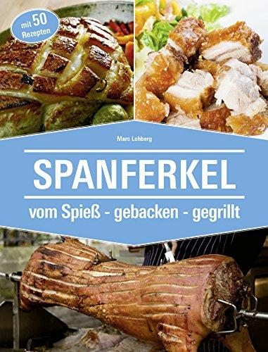 Spanferkel: vom Spieß - gebacken - gegrillt (German Edition)