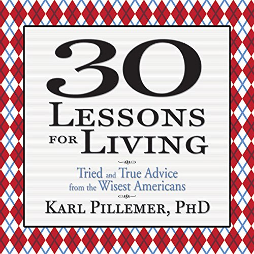 30 Lessons for Living: Tried and True Advice from the Wisest Americans Audiobook [Free Download by Trial] thumbnail