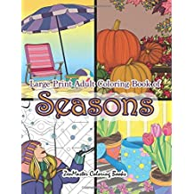 Large Print Adult Coloring Book of Seasons: Simple and Easy Seasons Coloring Book for Adults With over 80 Coloring Pages for Relaxation and Stress Relief