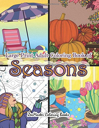 Large Print Adult Coloring Book of Seasons: Simple and Easy Seasons Coloring Book for Adults With over 80 Coloring Pages for Relaxation and Stress Relief (Easy Coloring Books For Adults) (Volume 15)