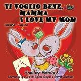 Ti voglio bene, mamma I Love My Mom (bilingual italian children's books, bilingual kids books): italian children's books, italian kids books, esl for ... Bilingual Collection) (Italian Edition)