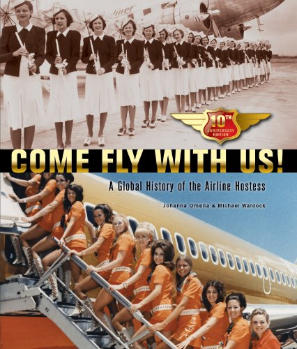 Come Fly With Us! A Global History of the Airline Hostess.: Tenth Anniversary Edition.