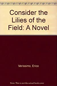 Consider the Lilies of the Field: a Novel