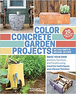 Color Concrete Garden Projects: Make Your Own Planters, Furniture, And Fire  Pits Using Creative Techniques And Vibrant Finishes: Nathan Smith, ...