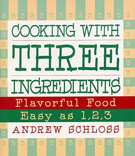 Cooking with Three Ingredients: Flavorful Food, Easy as 1, 2, 3 ebook