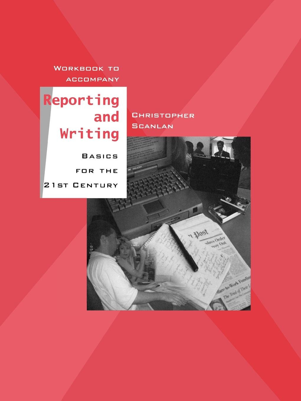 Buy Workbook to Accompany Reporting and Writing Basics for the 21st Century  Book Online at Low Prices in India | Workbook to Accompany Reporting and  Writing ...