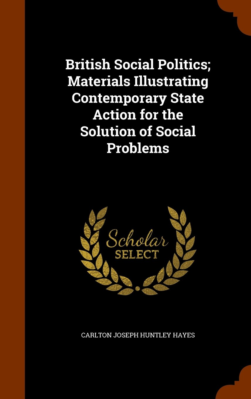 Download British Social Politics; Materials Illustrating Contemporary State Action for the Solution of Social Problems pdf