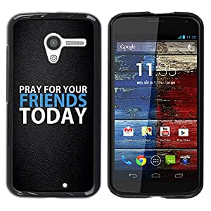 COVERO Motorola Moto X 1 1st GEN I XT1058 XT1053 XT1052 XT1056 XT1060 XT1055 / PRAY FOR YOUR FRIENDS TODAY / Prima Delgada SLIM Casa Carcasa Funda Case Bandera Cover Armor Shell PC / Aliminium