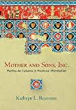img - for Mother and Sons, Inc.: Martha de Cabanis in Medieval Montpellier (The Middle Ages Series) book / textbook / text book