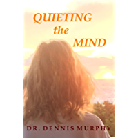 Quieting the Mind: A Self Help Book Showing the Path to Truth and Inner Peace Through Mindfulness and Meditation (English Edition)