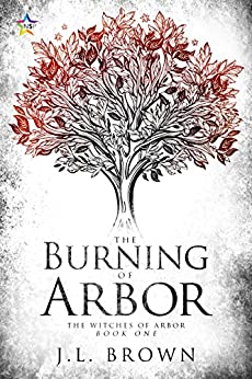The Burning of Arbor (The Witches of Arbor Book 1) by [Brown, J.L.]