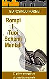 Rompi i Tuoi Schemi Mentali...: 97 pillole energetiche di Crescita Personale... (Italian Edition)
