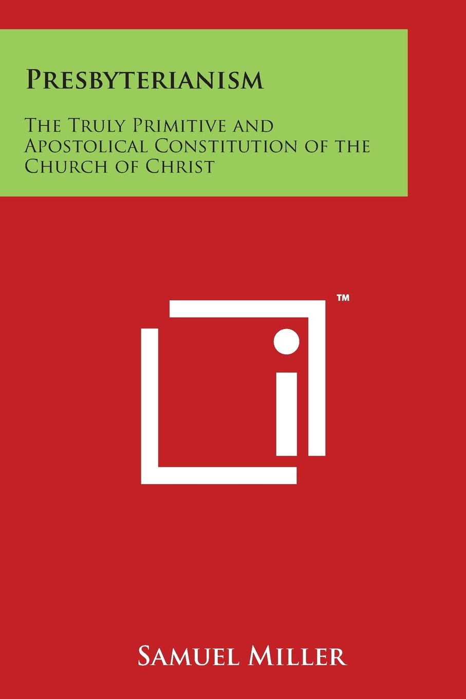 Presbyterianism: The Truly Primitive and Apostolical Constitution of the Church of Christ PDF