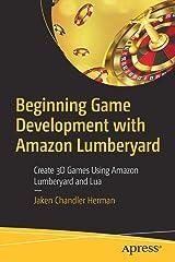 Beginning Game Development with Amazon Lumberyard: Create 3D Games Using Amazon Lumberyard and Lua Paperback