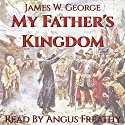 My Father's Kingdom : A Novel of Puritan New England Audiobook by James W. George Narrated by Angus Freathy