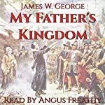 My Father's Kingdom: A Novel of Puritan New England | James W. George