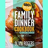Family Dinner Cookbook: A Variety of 180+ Quick & Easy Dinner Recipes That Are So Delicious the Whole Family Will Love Them!