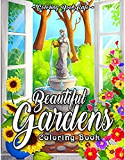 Beautiful Gardens Coloring Book: An Adult Coloring Book Featuring Beautiful Gardens, Exquisite Flowers and Relaxing Nature Scenes