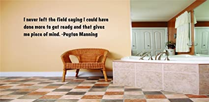 Cool I Never Left The Field Saying I Could Have Done More To Get Ready And That Gives Me Piece Of Mind Peyton Manning Sports Inspirational Life Quote Interior Design Ideas Clesiryabchikinfo
