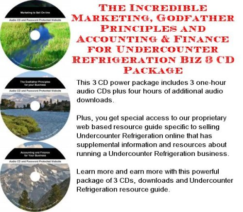 Undercounter Refrigeration (The Incredible Marketing, Godfather Principles and Accounting & Finance for Undercounter Refrigeration Biz 3 CD Package)