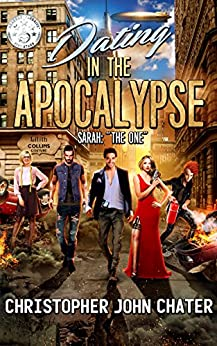 "Dating in the Apocalypse: Sarah: ""The One"" (Book 1) by [Chater, Christopher John]"