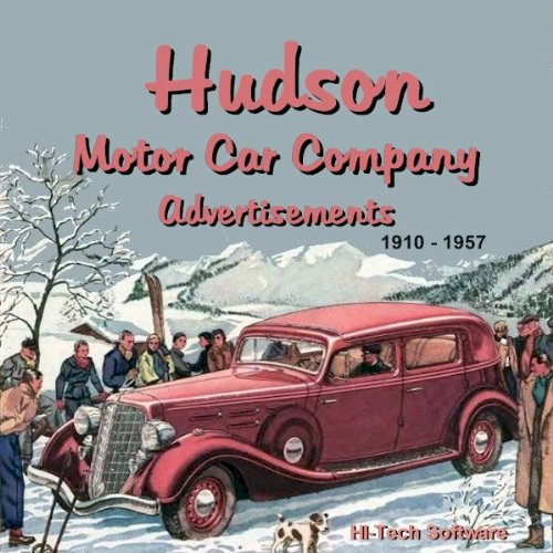 Hudson Motor Car Company Ads 1910 - 1957 - Hudson Car Company