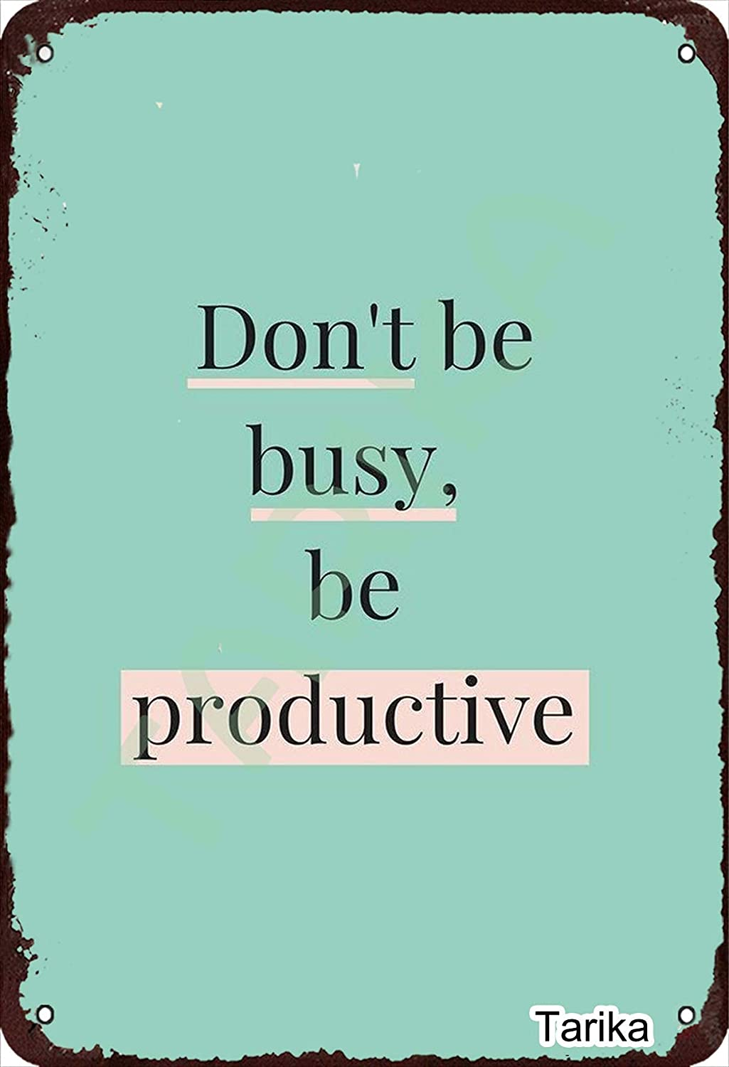 Inspirational Quotes Don't Be Busy Being Productive 20X30 cm Vintage Look Metal Decoration Plaque Sign for Home Kitchen Bathroom Farm Garden Garage Inspirational Quotes Wall Decor