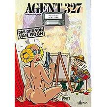 Agent 327 Band 18. Das Ohr von Van Gogh
