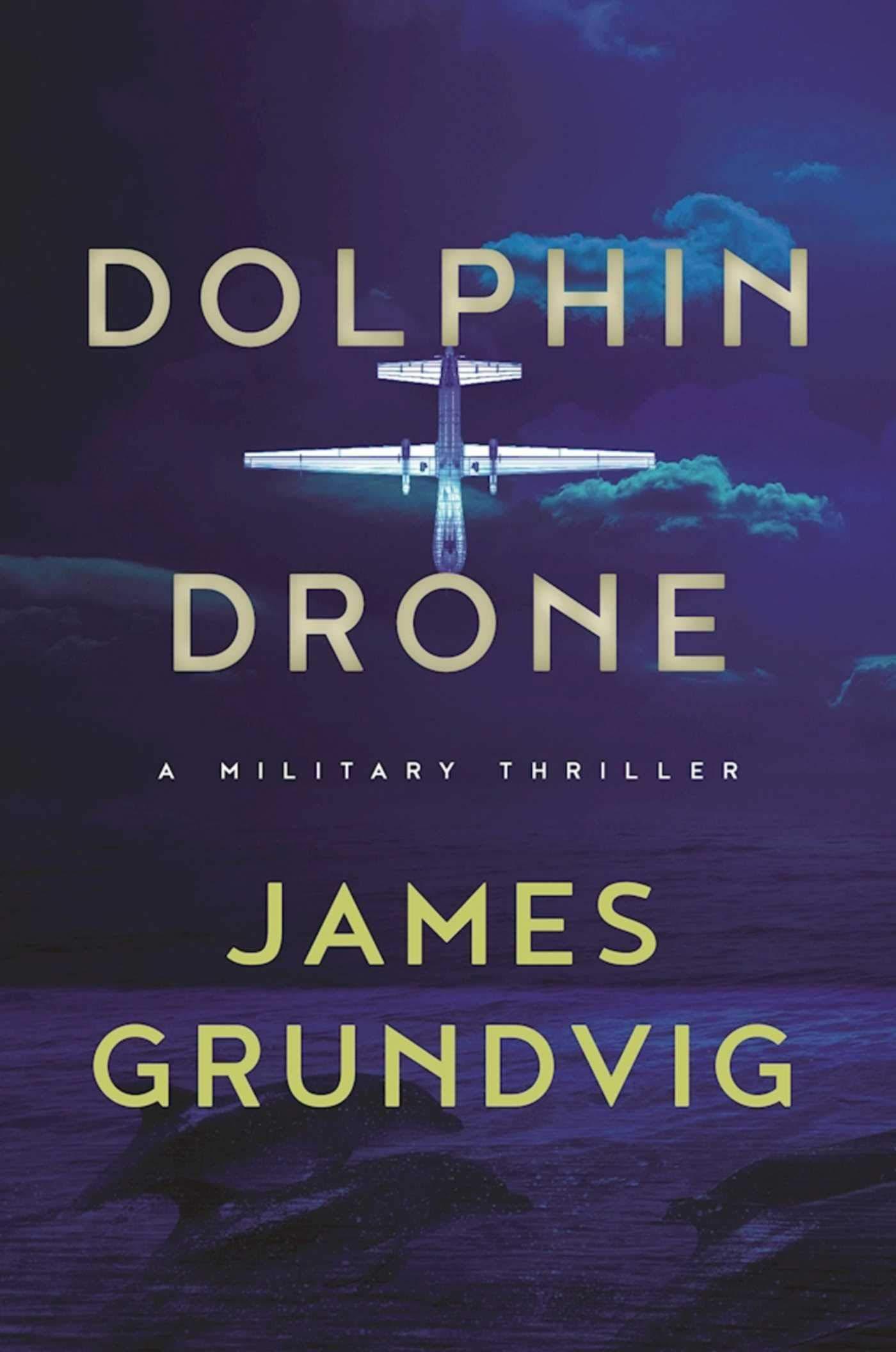 Dolphin Drone: A Military Thriller: Amazon.es: James Ottar ...