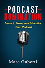 Podcast Domination: Launch, Grow, and Monetize Your Podcast (Grow Your Influence Series) Paperback