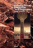 Virtuelle Kunst in Geschichte und Gegenwart, Oliver Grau, 3496012307