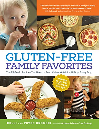 Gluten-Free Family Favorites: 75 Go-To Recipes to Feed Kids and Adults All Day, Every Day by Kelli Bronski, Peter Bronski