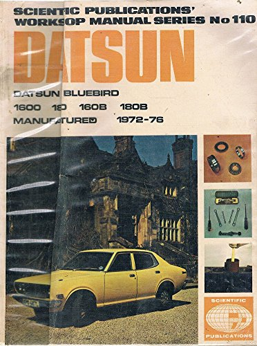 Datsun Blue bird 1600 1800 180B, 160B Series 610. Sedan, Wagon; Automatic and Manual Transmissions, L18, L16 Specifications; With Specifications, Repair and Maintenance Data.