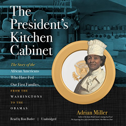The President's Kitchen Cabinet: The Story of the African Americans Who Have Fed Our First Families, from the Washingtons to the Obamas by Blackstone Audio, Inc.