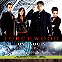 Torchwood: Lost Souls (Dramatised) Radio/TV Program by Joseph Lidster Narrated by John Barrowman, Eve Myles, Gareth David-Lloyd, Freema Agyeman