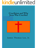 Crucifixion and Why Jesus Was Crucified