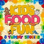 Kid's Food Fun: 8 Yummy Stories | Roger William Wade