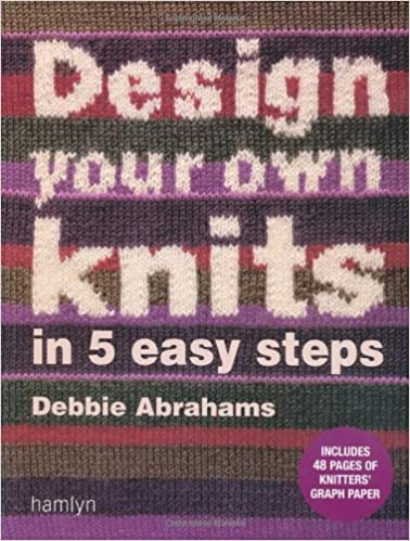 ab3de0340 Design Your Own Knits in 5 Easy Steps  Amazon.co.uk  Debbie Abrahams   9780600616382  Books