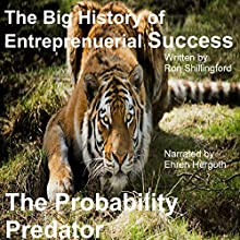 The Big History of Entrepreneurial Success: Probability Predator Audiobook by Ron Shabazz Shillingford Narrated by Ehren Herguth