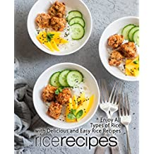 Rice Recipes: Enjoy All Types of Rice with Delicious and Easy Rice Recipes