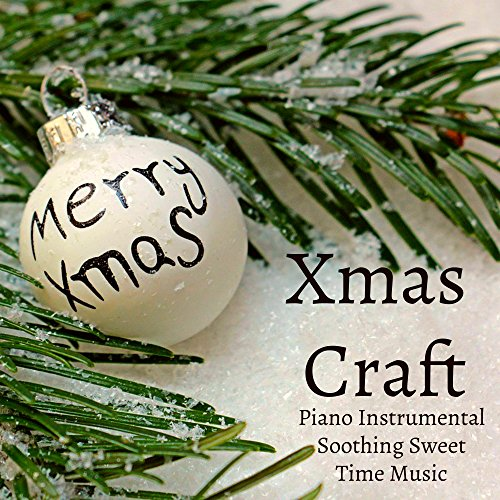 Xmas Craft - Piano Instrumental Soothing Sweet Time Music for Christmas Mood Holiday Break with Nature Relaxing Meditative Healing Sounds
