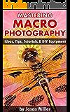 Mastering Macro Photography - Ideas, Tips, Tutorials & DIY Equipment