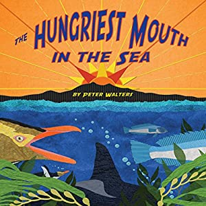 The Hungriest Mouth in the Sea Audiobook