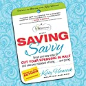 Saving Savvy: Smart and Easy Ways to Cut Your Spending in Half and Raise Your Standard of Living and Giving Audiobook by Kelly Hancock Narrated by Kelly Hancock