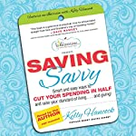 Saving Savvy: Smart and Easy Ways to Cut Your Spending in Half and Raise Your Standard of Living and Giving | Kelly Hancock
