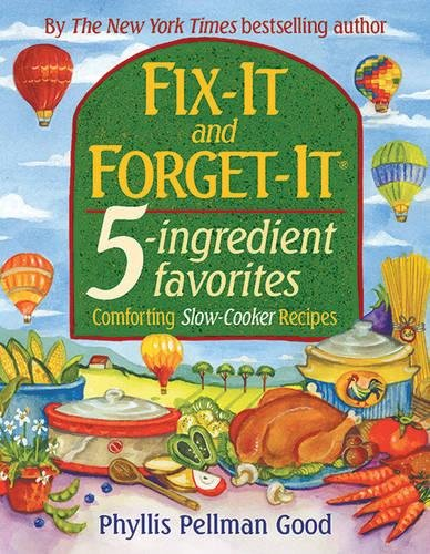 Fix-it and Forget-it 5-Ingredient Favorites: Comforting Slow Cooker Recipes by Phyllis Good